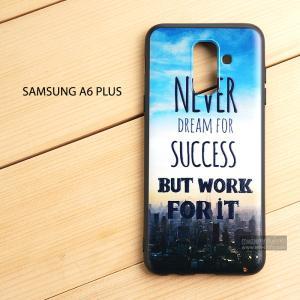 เคส Samsung Galaxy A6 Plus เคสนิ่ม TPU พิมพ์ลาย (ขอบดำ) แบบที่ 6 Never Dream For Success But Work For It